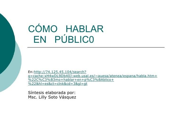CÓMO HABLAR  EN PÚBLIC0 En: http://74.125.45.104/search?q=cache:xH4wDL9Db40J:web.usal.es/~auesa/atenea/espana/habla....
