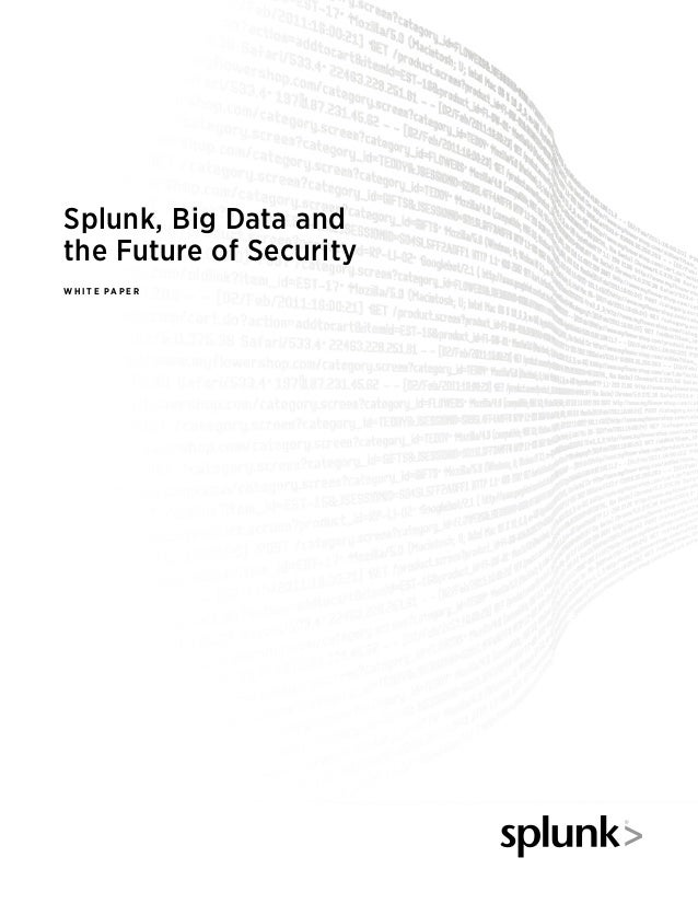 Splunk, Big Data andthe Future of SecurityWH ITE PAPE R