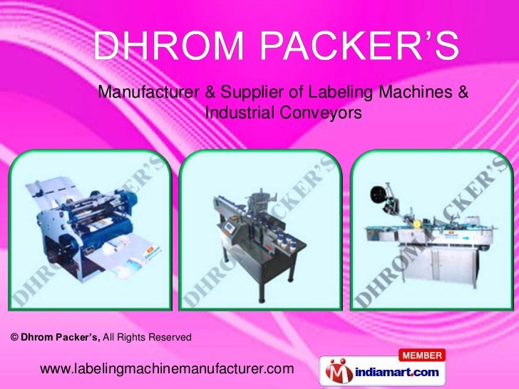 Manufacturer & Supplier of Labeling Machines &                              Industrial Conveyors© Dhrom Packer's, All Righ...