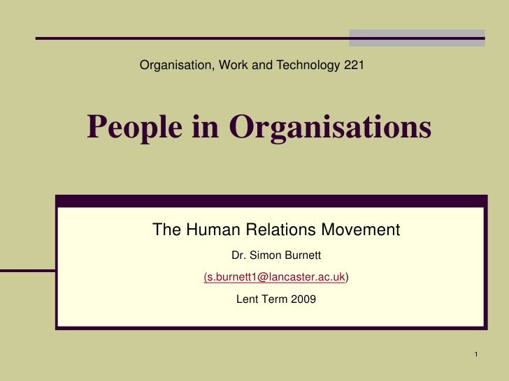 Organisation, Work and Technology 221<br />People in Organisations<br />The Human Relations Movement<br />Dr. Simon Burnet...
