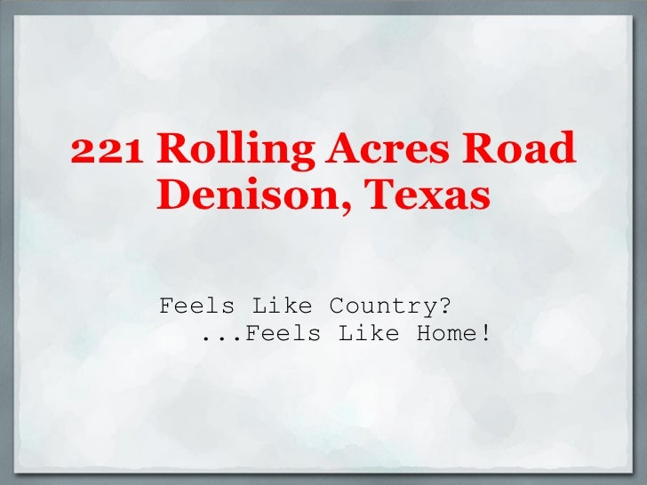 221 Rolling Acres Road Denison, Texas Feels Like Country? ...Feels Like Home!