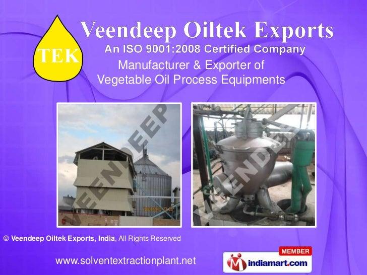Manufacturer & Exporter of                           Vegetable Oil Process Equipments© Veendeep Oiltek Exports, India, All...