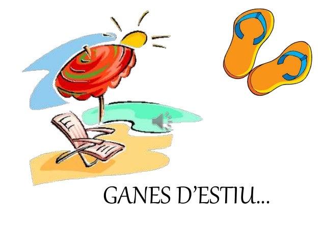 GANES D'ESTIU...