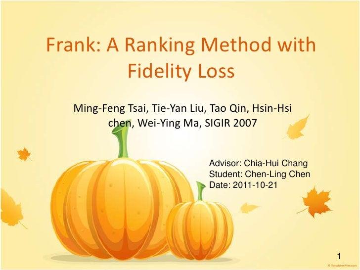 Frank: A Ranking Method with         Fidelity Loss  Ming-Feng Tsai, Tie-Yan Liu, Tao Qin, Hsin-Hsi        chen, Wei-Ying M...
