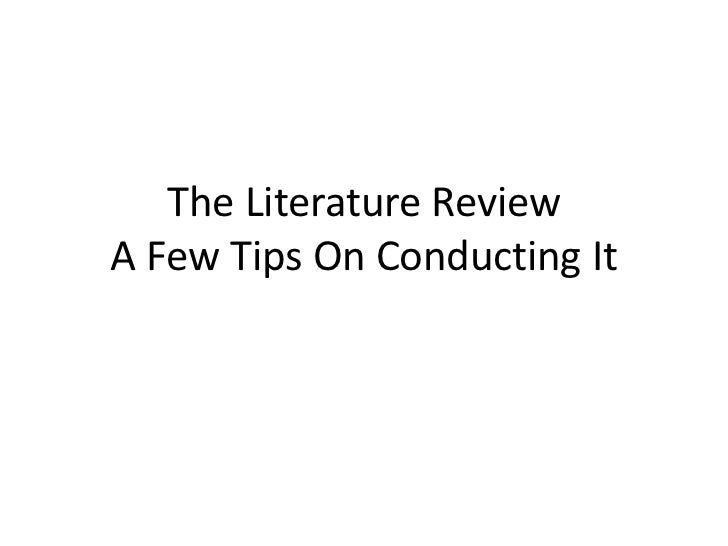 The Literature ReviewA Few Tips On Conducting It