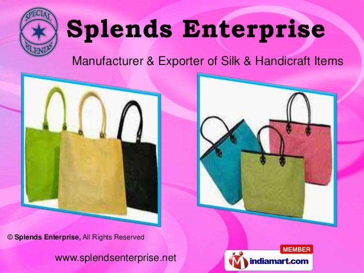 Manufacturer & Exporter of Silk & Handicraft Items© Splends Enterprise, All Rights Reserved              www.splendsenterp...