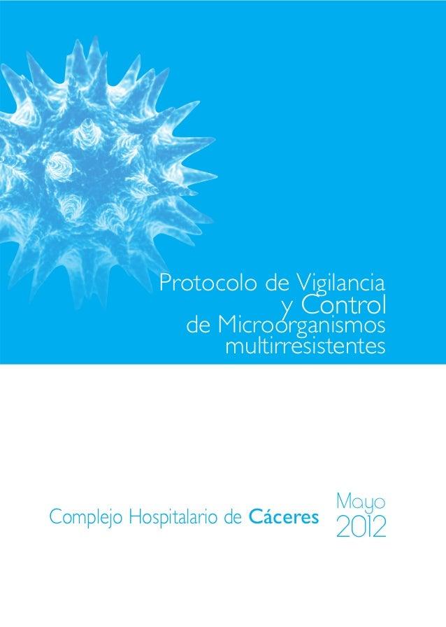 Protocolo de Vigilanciade Microorganismosmultirresistentesy ControlComplejo Hospitalario de CáceresMayo2012
