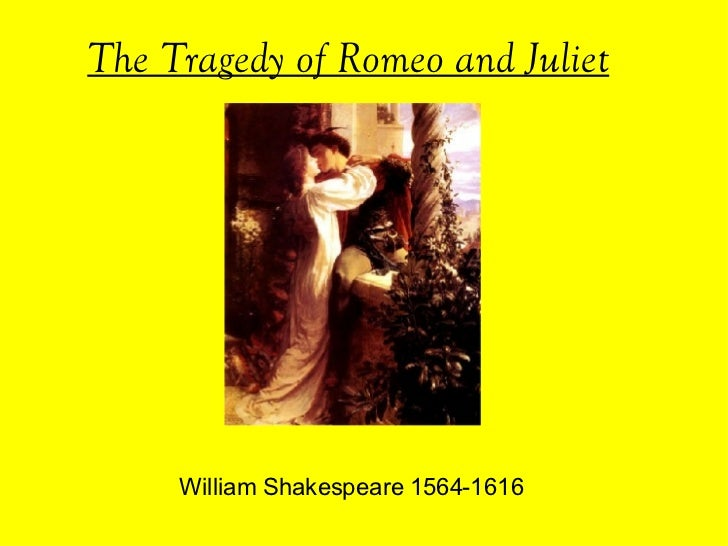 The Tragedy of Romeo and Juliet William Shakespeare 1564-1616