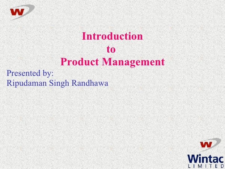 Introduction to  Product Management Presented by: Ripudaman Singh Randhawa