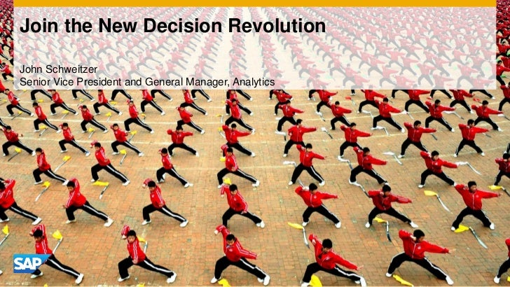 Join the New Decision RevolutionJohn SchweitzerSenior Vice President and General Manager, Analytics