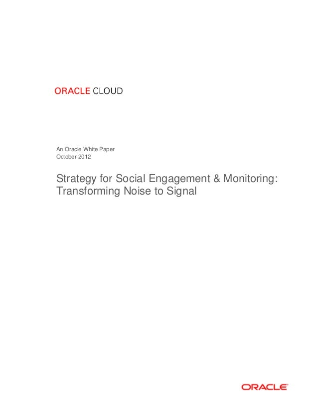 An Oracle White PaperOctober 2012Strategy for Social Engagement & Monitoring:Transforming Noise to Signal