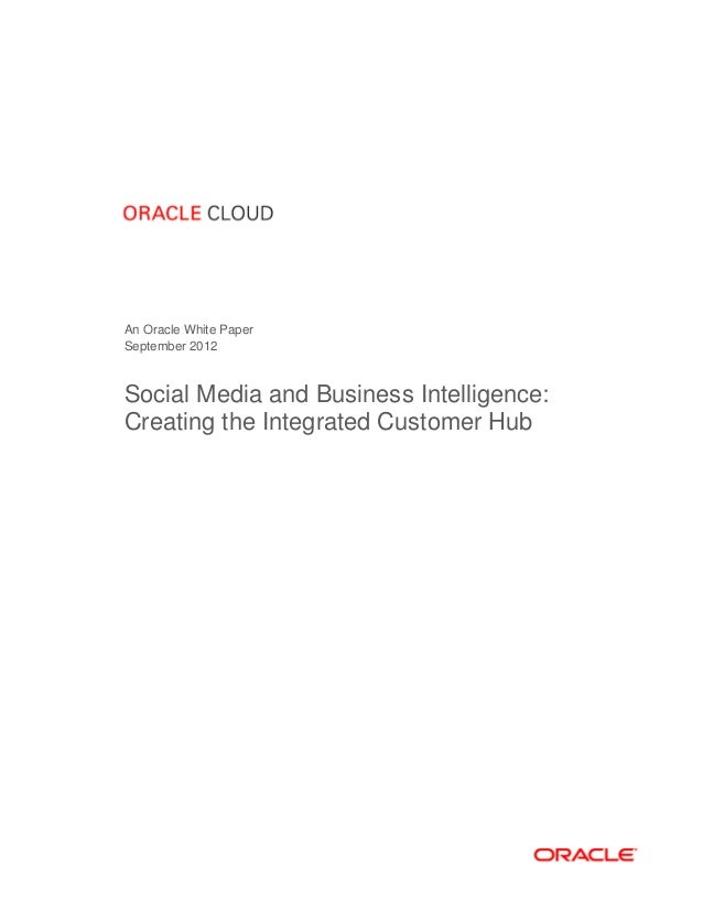 An Oracle White PaperSeptember 2012Social Media and Business Intelligence:Creating the Integrated Customer Hub