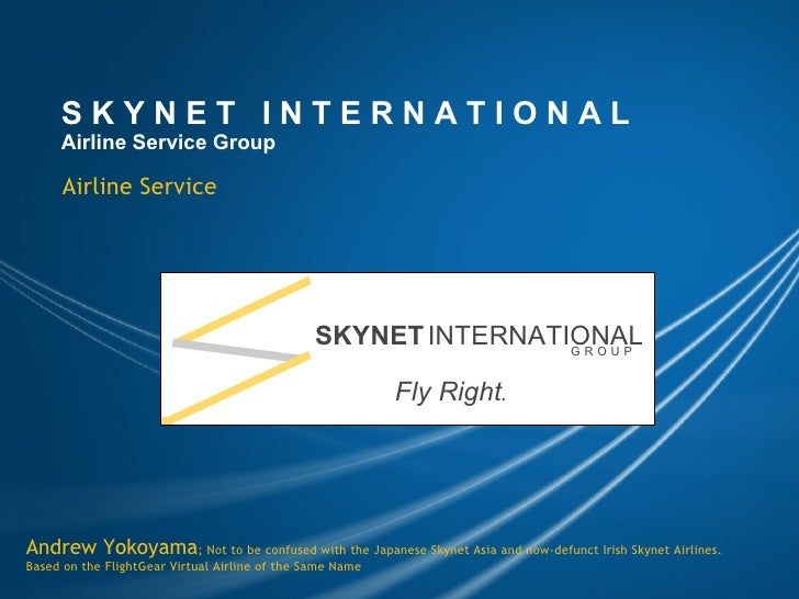 S K Y N E T I N T E R N A T I O N A L Airline Service Group Airline Service Andrew Yokoyama ; Not to be confused with th...