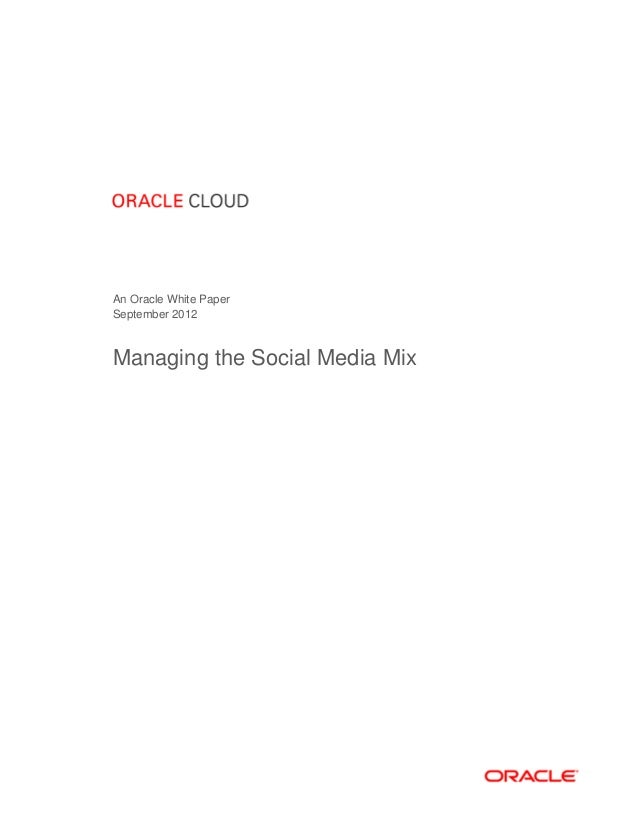 An Oracle White PaperSeptember 2012Managing the Social Media Mix