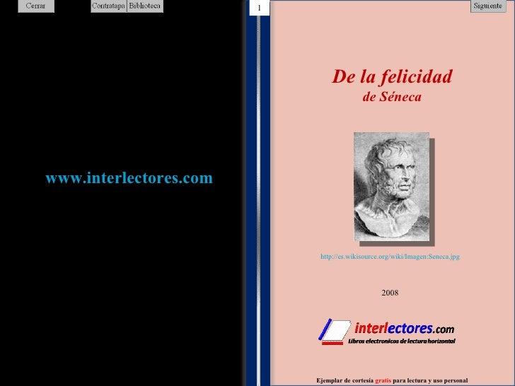1 1 1 De la felicidad de Séneca Ejemplar de cortesía  gratis  para lectura y uso personal 2008 1 http://es.wikisource.org/...