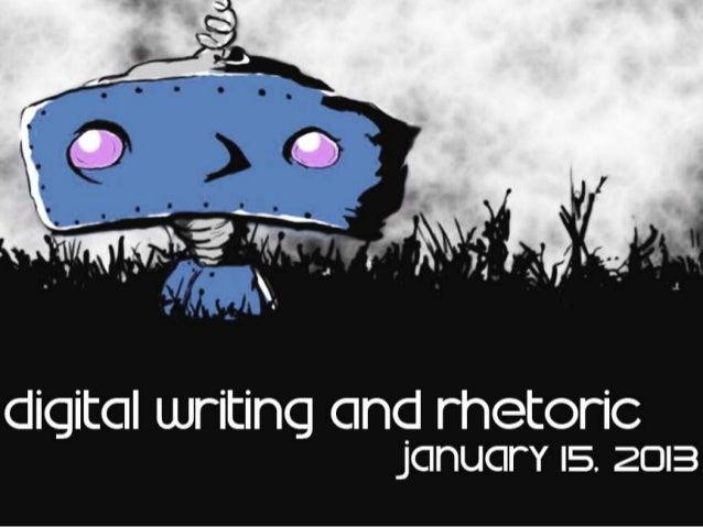 Digital Writing and Rhetoric, January 15, 2013