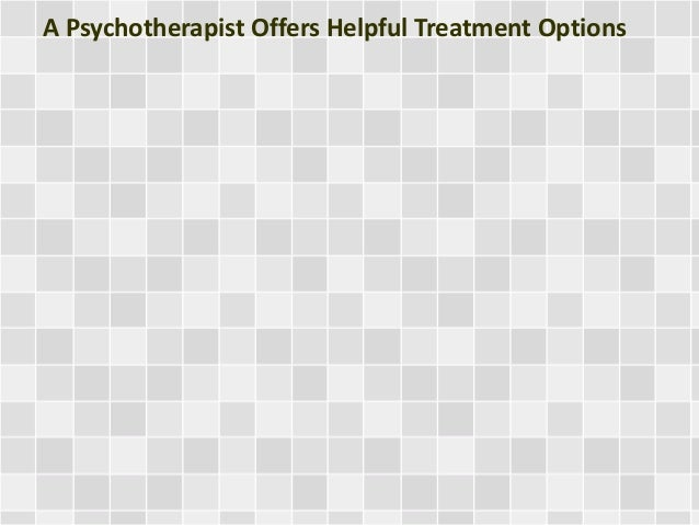 A Psychotherapist Offers Helpful Treatment Options