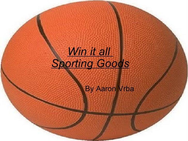 Win it all  Sporting Goods   By Aaron Vrba