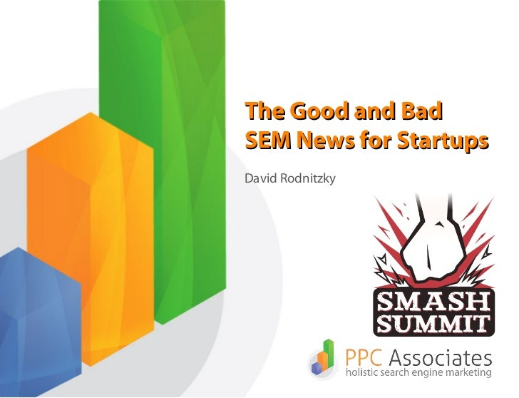 The Good and BadSEM News for StartupsDavid Rodnitzky