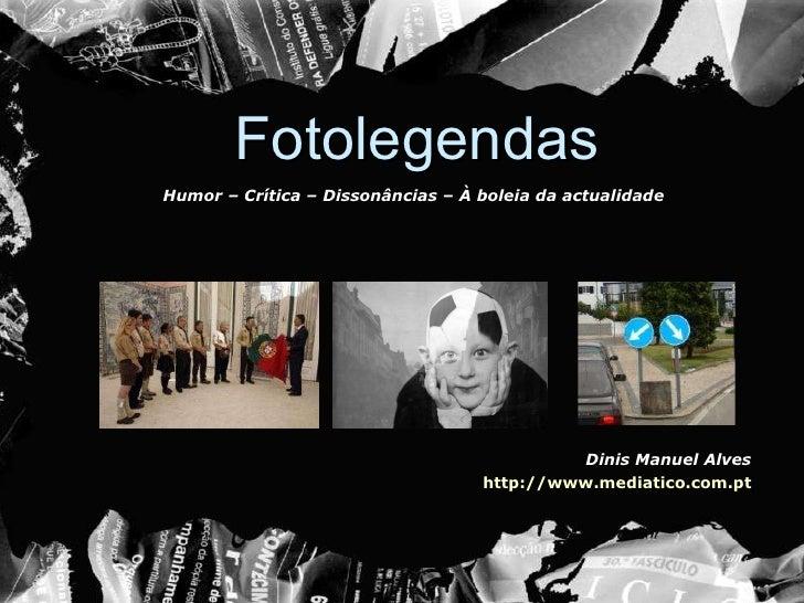 Fotolegendas Dinis Manuel Alves http://www.mediatico.com.pt Humor – Crítica – Dissonâncias – À boleia da actualidade