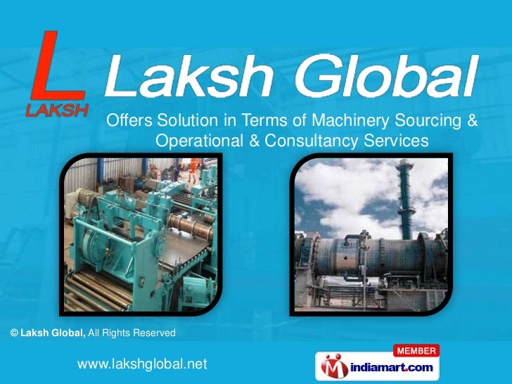 Offers Solution in Terms of Machinery Sourcing &                           Operational & Consultancy Services© Laksh Globa...