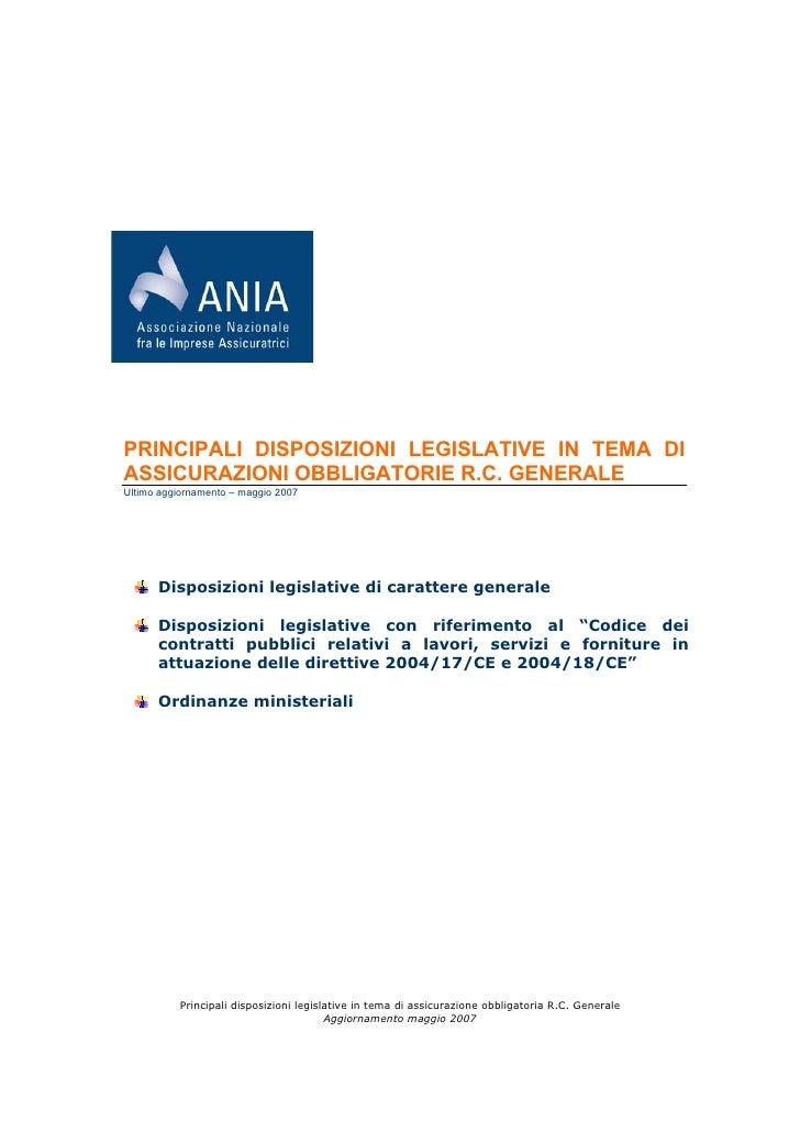 PRINCIPALI DISPOSIZIONI LEGISLATIVE IN TEMA DI ASSICURAZIONI OBBLIGATORIE R.C. GENERALE Ultimo aggiornamento – maggio 2007...