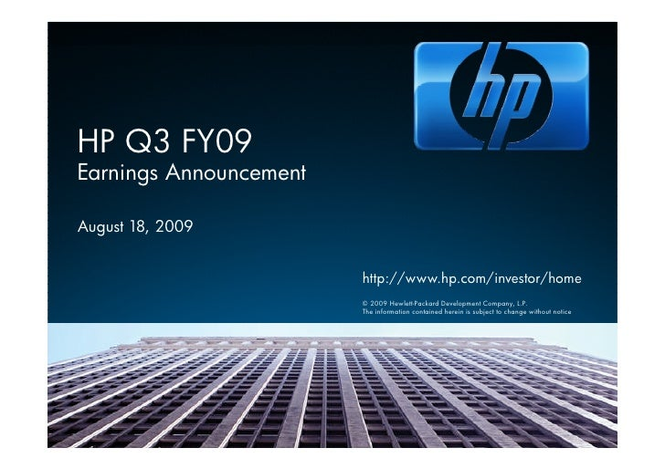 HP Q3 FY09 Earnings Announcement  August 18, 2009                           http://www.hp.com/investor/home               ...