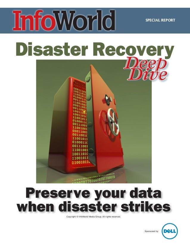 SPECIAL REPORT  Disaster Recovery Deep Dive  Preserve your data when disaster strikes Copyright © InfoWorld Media Group. A...