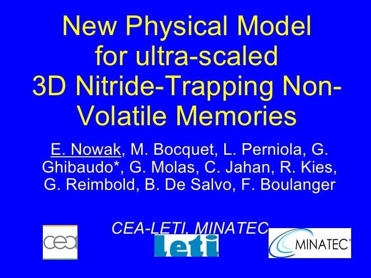 New Physical Model  for ultra-scaled  3D Nitride-Trapping Non-Volatile Memories E. Nowak , M. Bocquet, L. Perniola, G. Ghi...