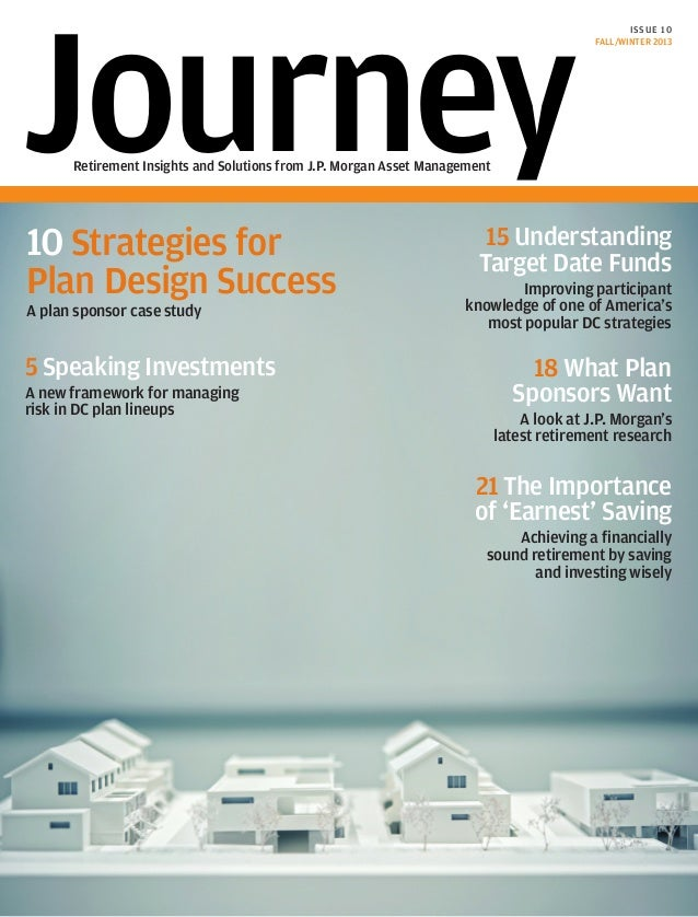 Journey  I SSUE 10 FALL/WINTER 2013  Retirement Insights and Solutions from J.P. Morgan Asset Management  10 Strategies fo...