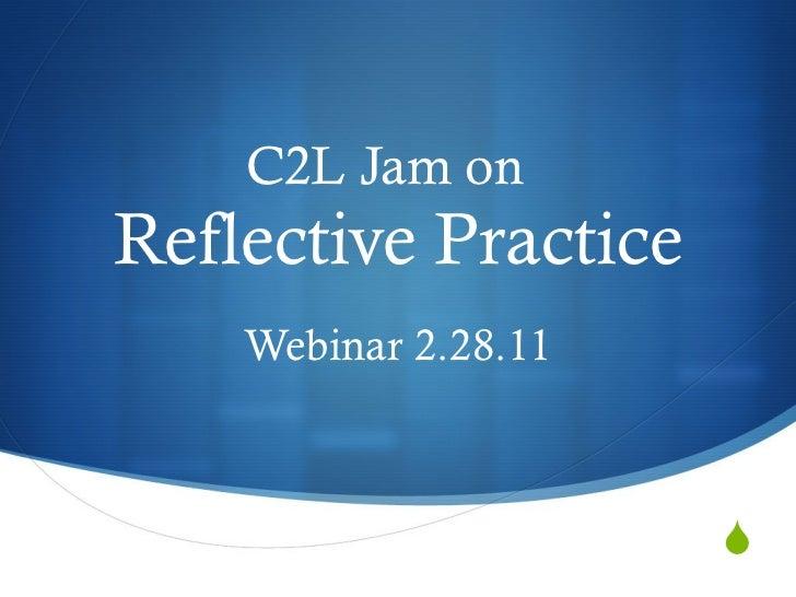 C2L Jam on  Reflective Practice Webinar 2.28.11