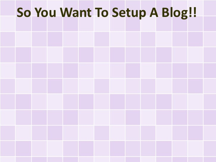 So You Want To Setup A Blog!!