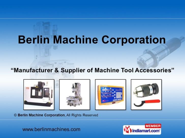 """"""" Manufacturer & Supplier of Machine Tool Accessories"""" Berlin Machine Corporation"""