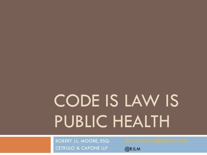 CODE IS LAW IS PUBLIC HEALTH ROBERT J.L. MOORE, ESQ. CETRULO & CAPONE LLP [email_address] @RJLM