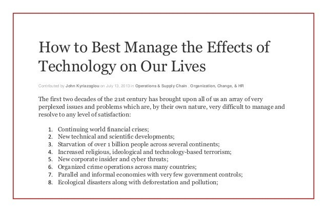 the effect of technology on our lives The effect of technology on our lives throughout the years, the concept of living on earth has completely changed every field of life has been taken over by the changing technology and the ever-new developments that occur around us.