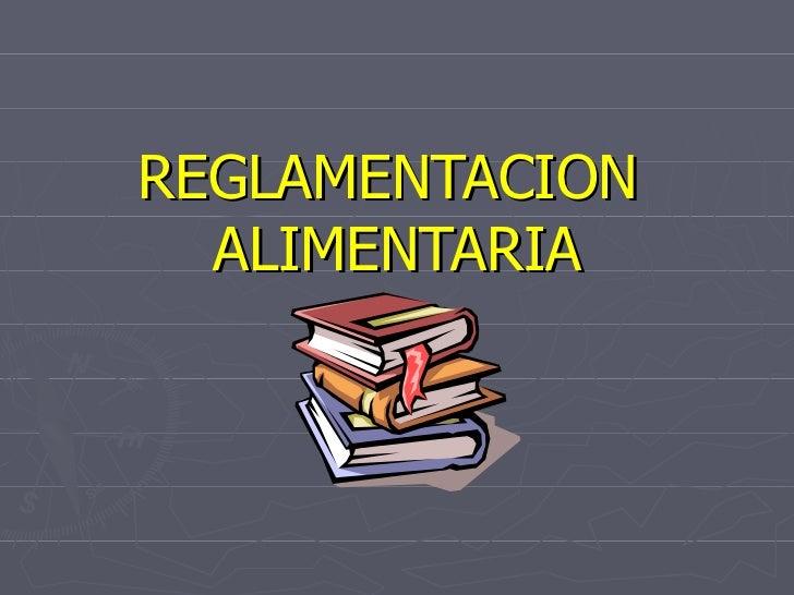 REGLAMENTACION  ALIMENTARIA