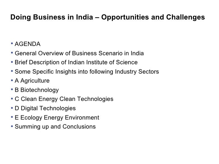 Doing Business in India – Opportunities and Challenges <ul><li>AGENDA </li></ul><ul><li>General Overview of Business Scena...