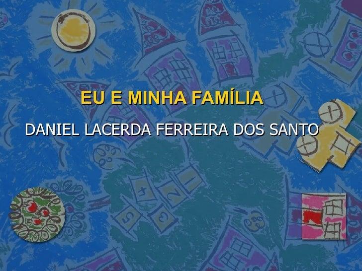 EU E MINHA FAMÍLIA DANIEL LACERDA FERREIRA DOS SANTO