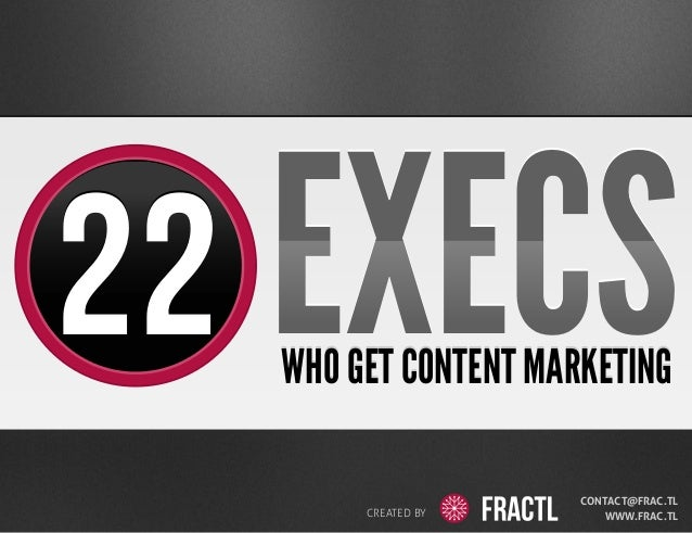 22 EXECS WHO GET CONTENT MARKETING CREATED BY  CONTACT@FRAC.TL WWW.FRAC.TL