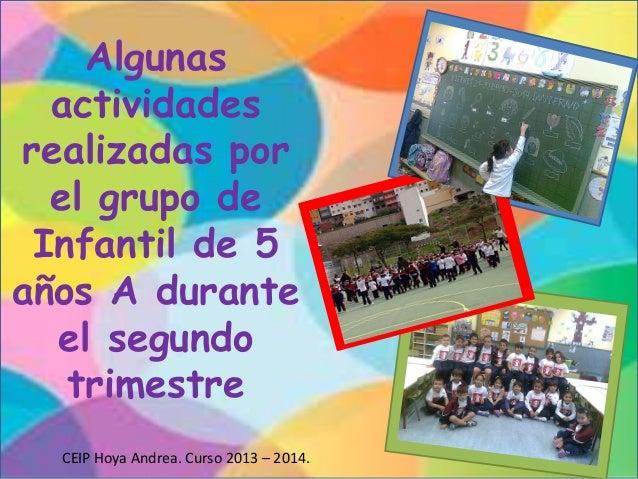 Algunas actividades realizadas por el grupo de Infantil de 5 años A durante el segundo trimestre CEIP Hoya Andrea. Curso 2...