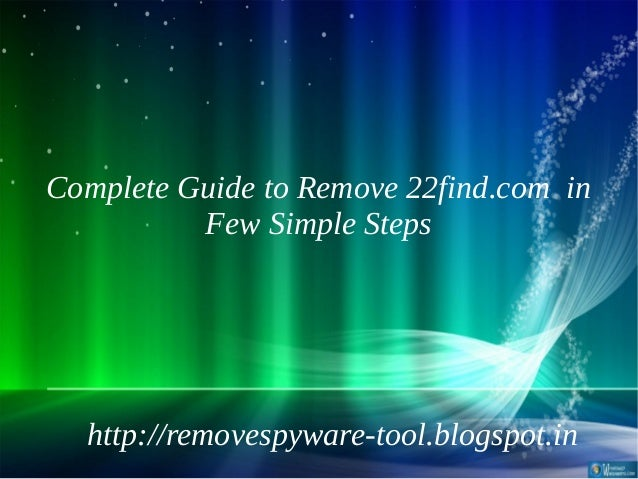 Complete Guide to Remove 22find.com in          Few Simple Steps  http://removespyware-tool.blogspot.in