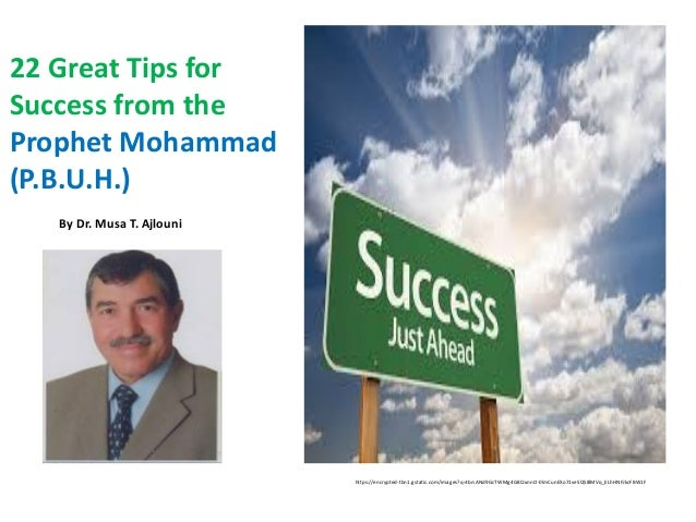 22 GreatTips for Success from the Prophet Mohammad(P.B.U.H.) by Dr.Musa T. Ajlouni