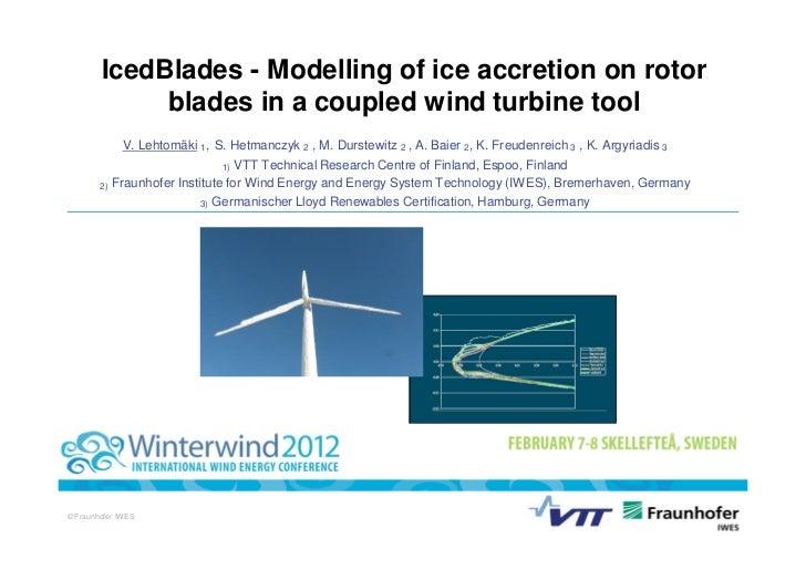 IcedBlades - Modelling of ice accretion on rotor             blades in a coupled wind turbine tool             V. Lehtomäk...