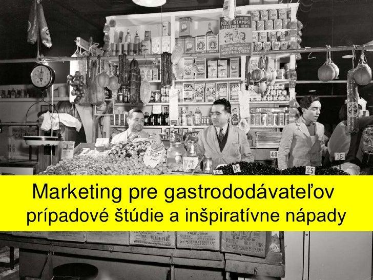 Marketing pre gastrododávateľov<br />prípadové štúdie a inšpiratívne nápady<br />