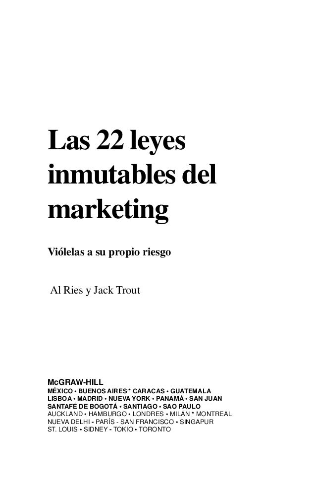1Las 22 leyesinmutables delmarketingViólelas a su propio riesgoAl Ries y Jack TroutMcGRAW-HILLMÉXICO • BUENOS AIRES * CARA...