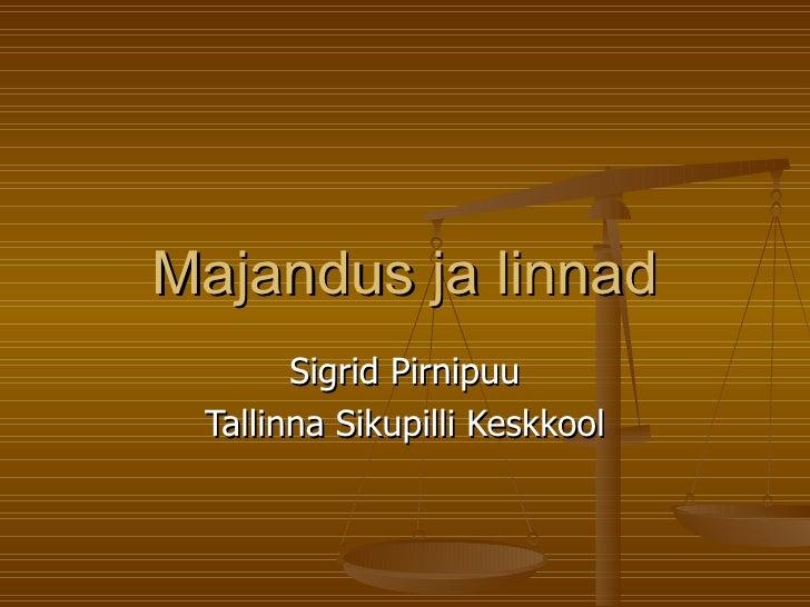 Majandus ja linnad Sigrid Pirnipuu Tallinna Sikupilli Keskkool