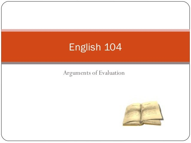 English 104:  Arguments of Evaluation