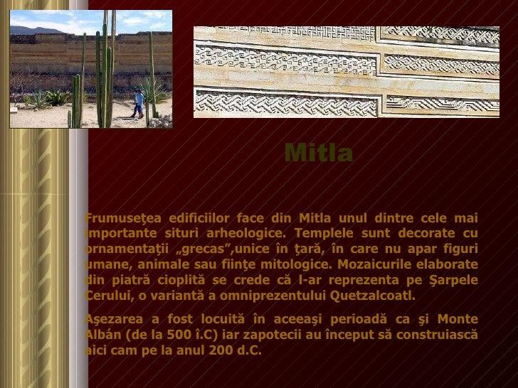 Frumuseţea edificiilor face din Mitla unul dintre cele mai importante situri arheologice. Templele sunt decorate cu orname...
