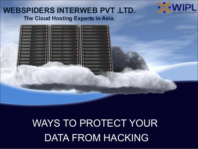 WEBSPIDERS INTERWEB PVT .LTD.The Cloud Hosting Experts in Asia.WAYS TO PROTECT YOURDATA FROM HACKING