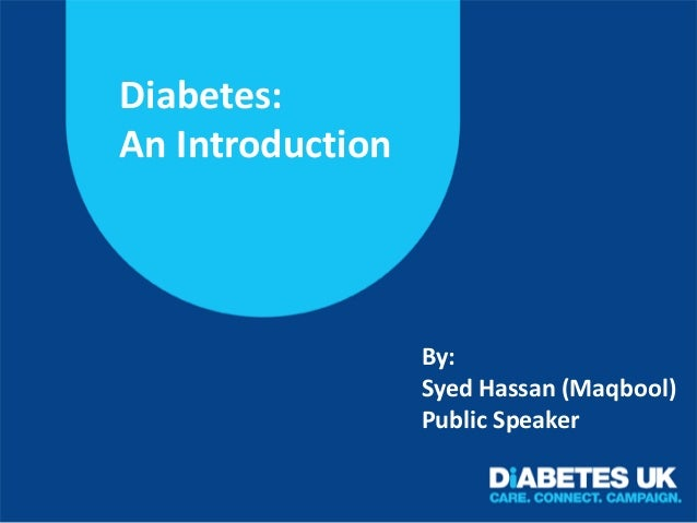 Diabetes: An Introduction  By: Syed Hassan (Maqbool) Public Speaker